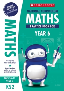 Scholastic KS2 100 Practice Activities: National Curriculum Maths Practice Book for Year 6 x 30