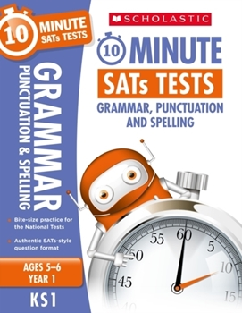 Scholastic KS1 10-Minute SATs Tests: Grammar, Punctuation and Spelling - Year 1 x 30